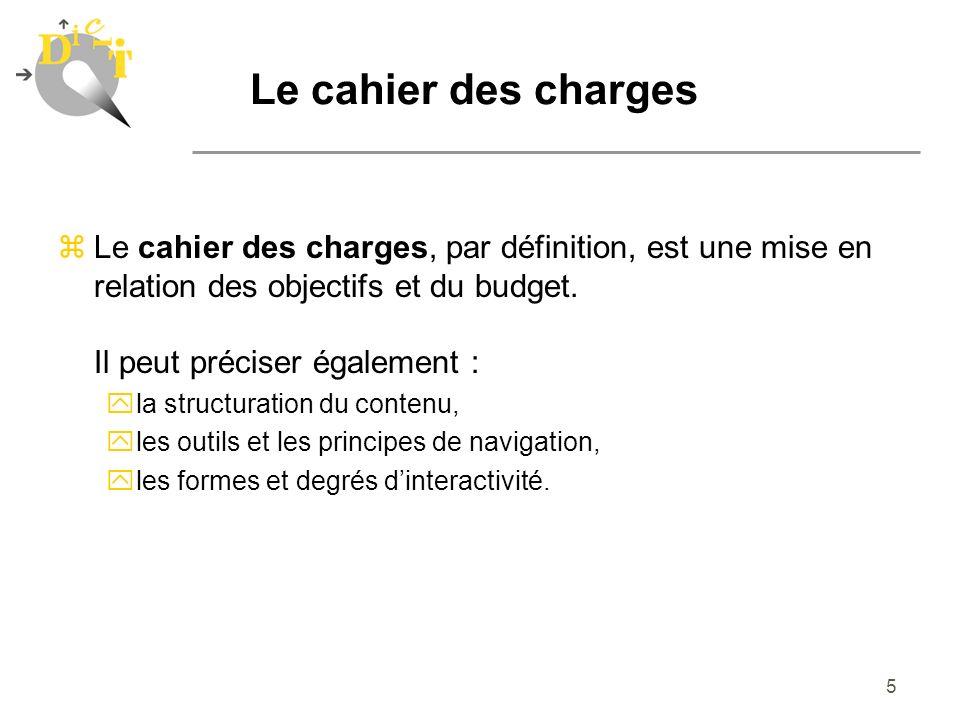 Le cahier des charges Le cahier des charges, par définition, est une mise en relation des objectifs et du budget. Il peut préciser également :