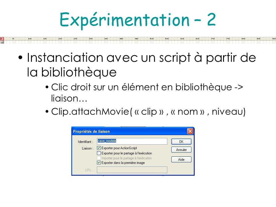 Expérimentation – 2Instanciation avec un script à partir de la bibliothèque. Clic droit sur un élément en bibliothèque -> liaison…