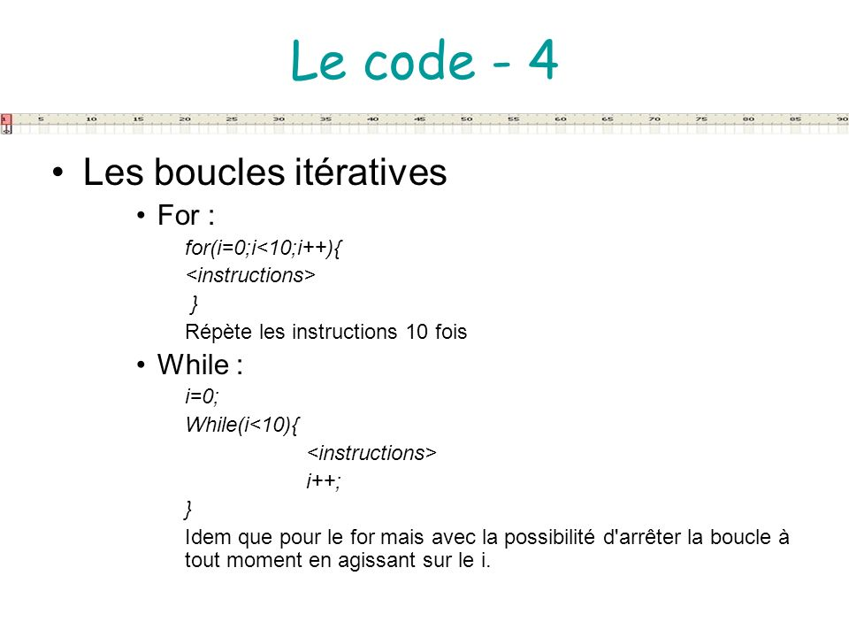 Le code - 4 Les boucles itératives For : While : for(i=0;i<10;i++){