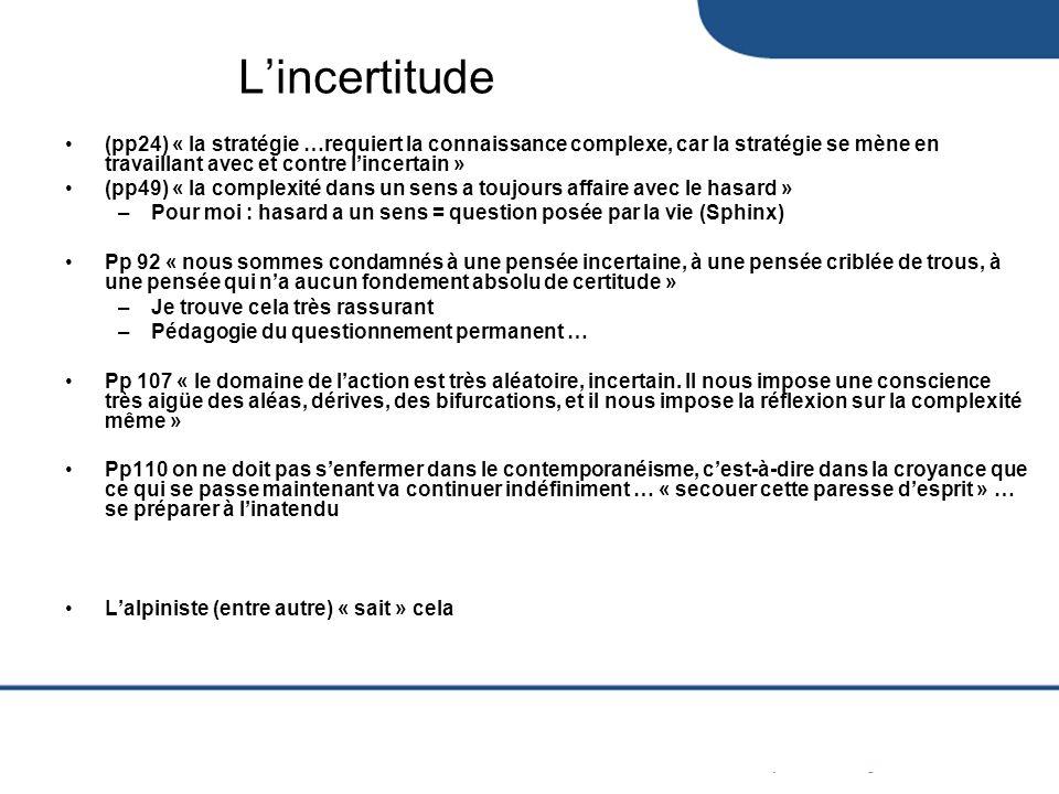 L'incertitude (pp24) « la stratégie …requiert la connaissance complexe, car la stratégie se mène en travaillant avec et contre l'incertain »