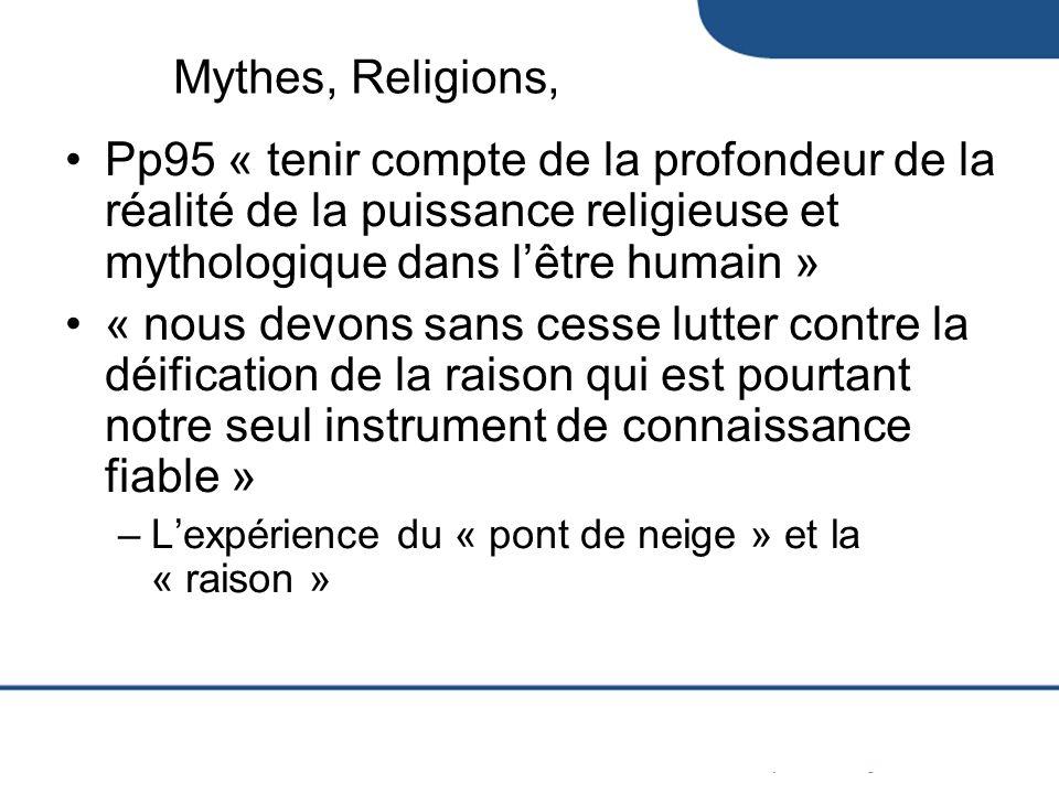 Mythes, Religions,Pp95 « tenir compte de la profondeur de la réalité de la puissance religieuse et mythologique dans l'être humain »