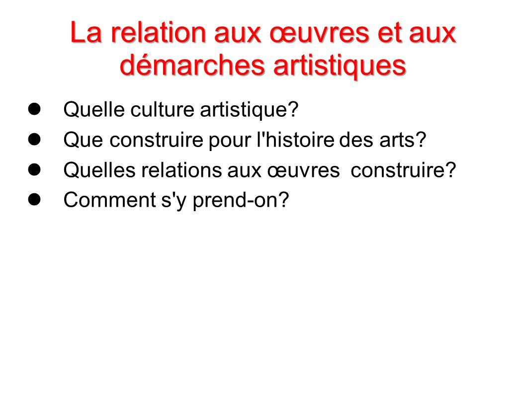 La relation aux œuvres et aux démarches artistiques