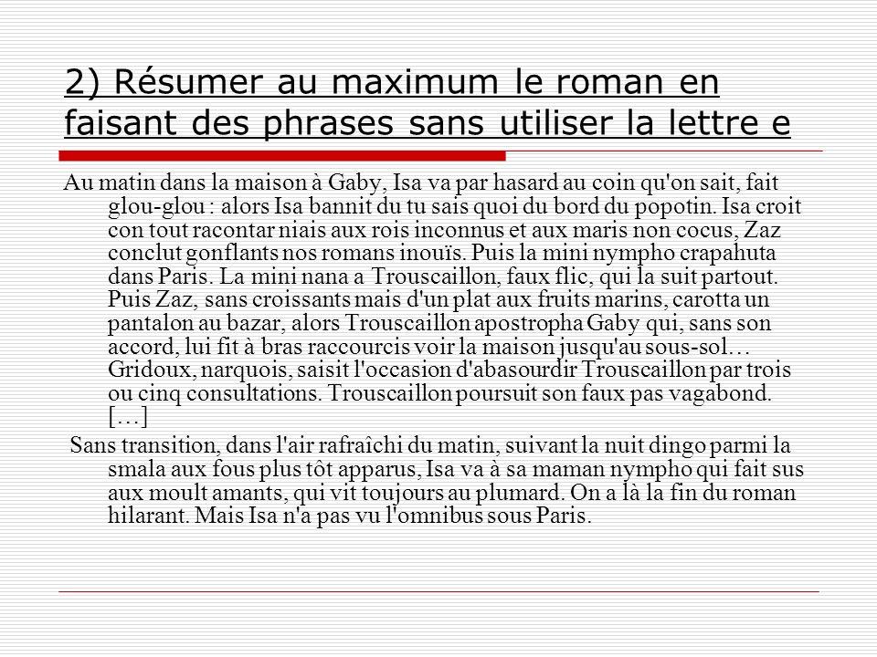 2) Résumer au maximum le roman en faisant des phrases sans utiliser la lettre e