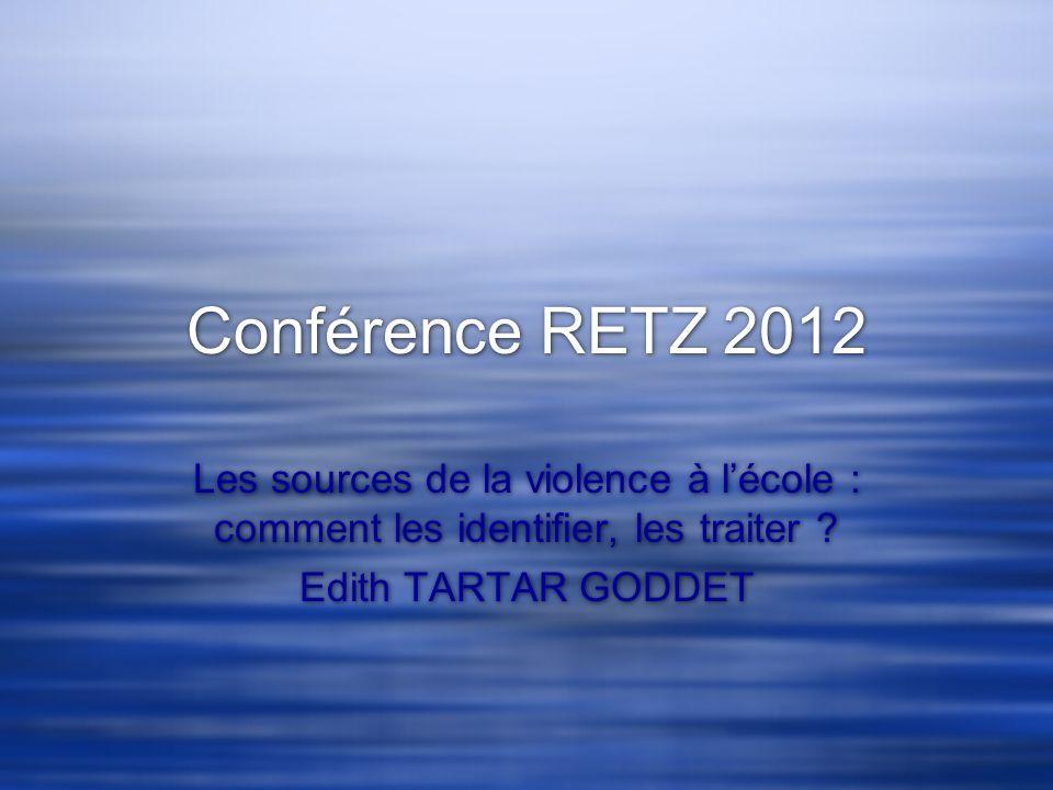 Conférence RETZ 2012 Les sources de la violence à l'école : comment les identifier, les traiter .