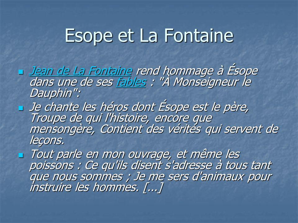 Esope et La Fontaine Jean de La Fontaine rend hommage à Ésope dans une de ses fables : À Monseigneur le Dauphin :