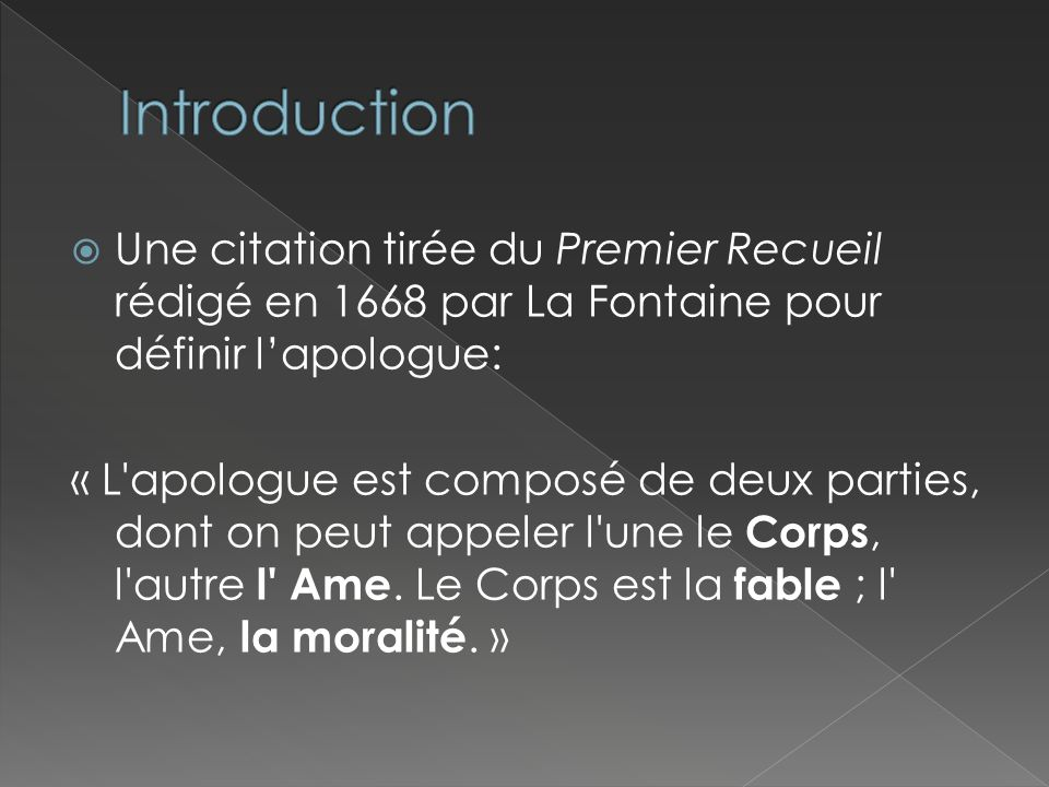 IntroductionUne citation tirée du Premier Recueil rédigé en 1668 par La Fontaine pour définir l'apologue: