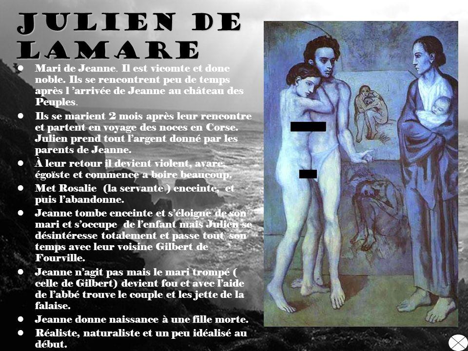 Julien de Lamare Mari de Jeanne. Il est vicomte et donc noble. Ils se rencontrent peu de temps après l 'arrivée de Jeanne au château des Peuples.