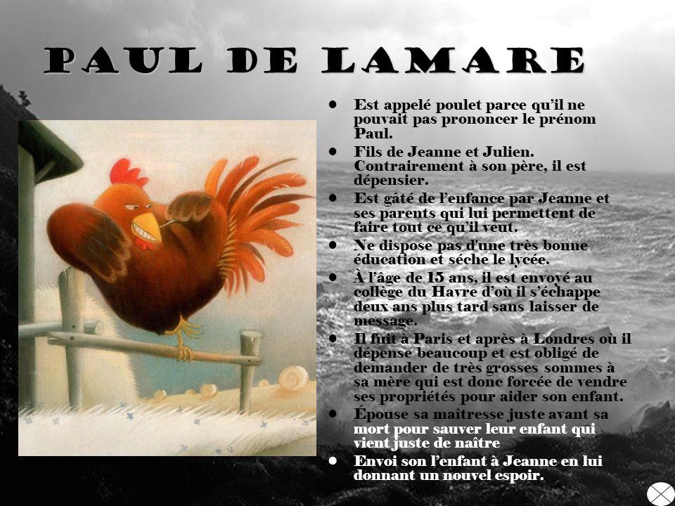 Paul De laMare Est appelé poulet parce qu'il ne pouvait pas prononcer le prénom Paul.