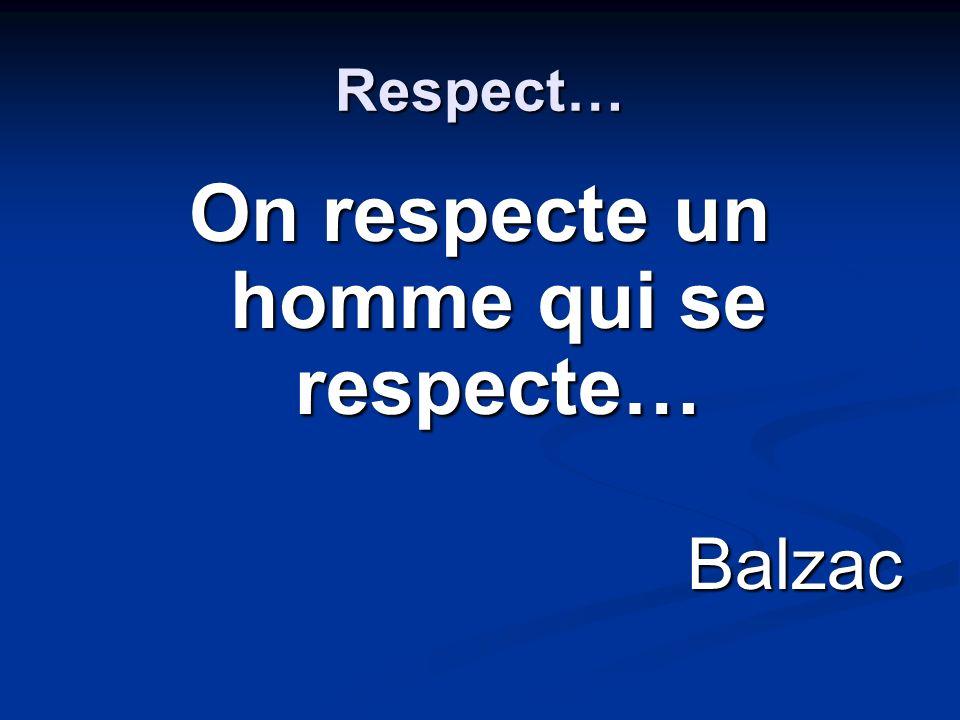 On respecte un homme qui se respecte…