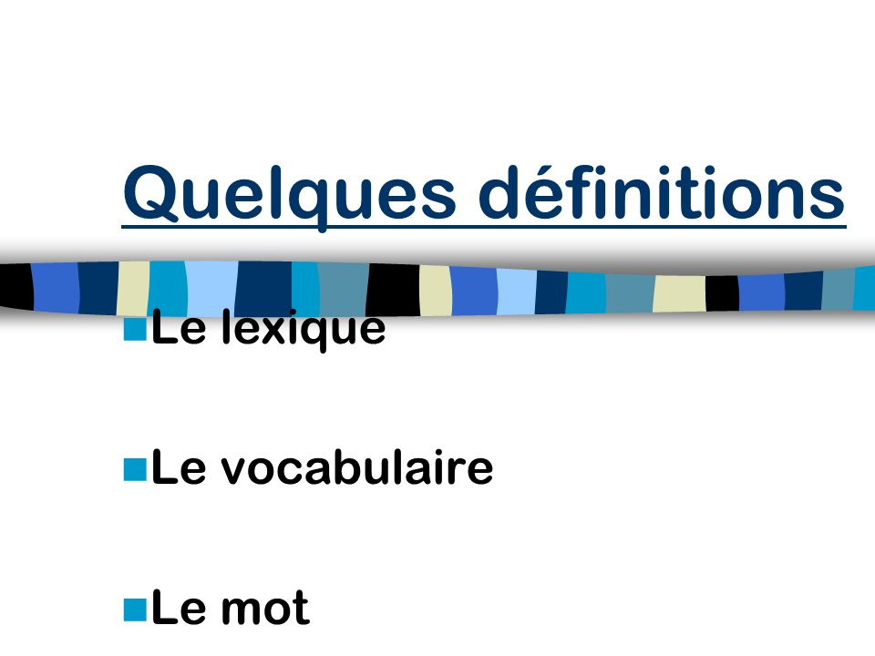 Le lexique Le vocabulaire Le mot