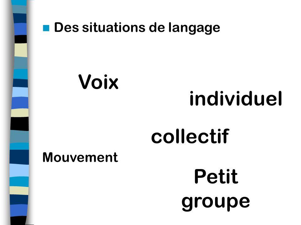 Voix individuel collectif Petit groupe Des situations de langage