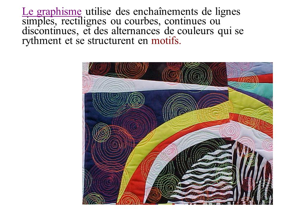 Le graphisme utilise des enchaînements de lignes simples, rectilignes ou courbes, continues ou discontinues, et des alternances de couleurs qui se rythment et se structurent en motifs.
