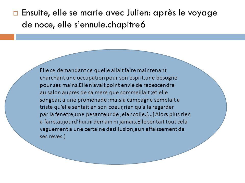 Ensuite, elle se marie avec Julien: après le voyage de noce, elle s'ennuie.chapitre6