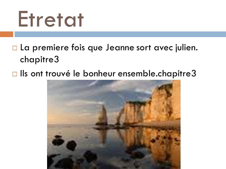 Etretat La premiere fois que Jeanne sort avec julien. chapitre3