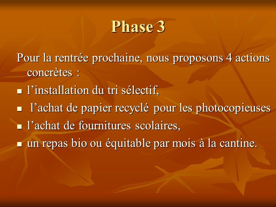 Phase 3Pour la rentrée prochaine, nous proposons 4 actions concrètes : l'installation du tri sélectif,