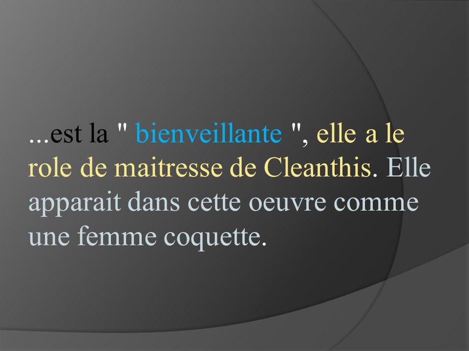 est la bienveillante , elle a le role de maitresse de Cleanthis