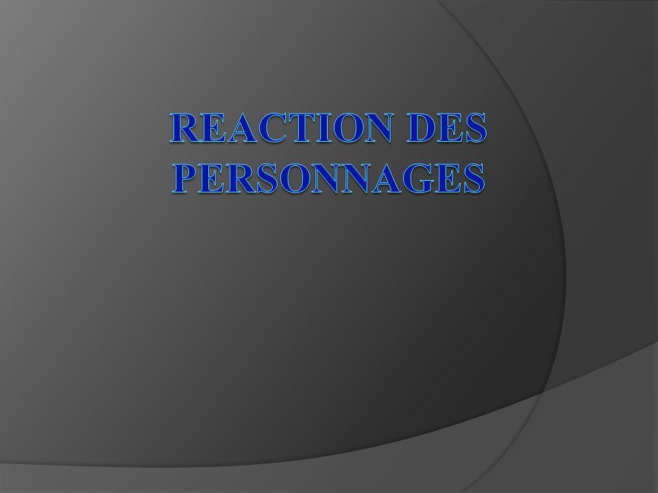 Reaction des personnages