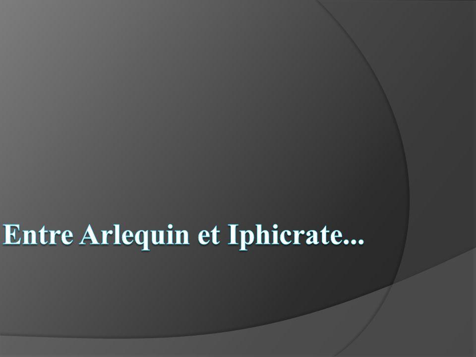 Entre Arlequin et Iphicrate...