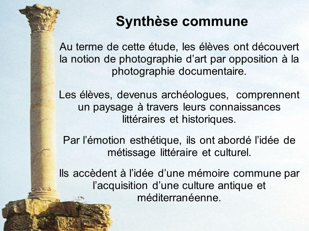 Synthèse commune Au terme de cette étude, les élèves ont découvert la notion de photographie d'art par opposition à la photographie documentaire.