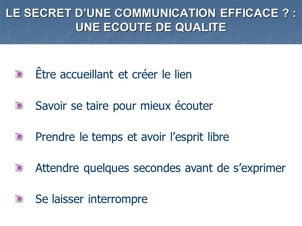 LE SECRET D'UNE COMMUNICATION EFFICACE : UNE ECOUTE DE QUALITE