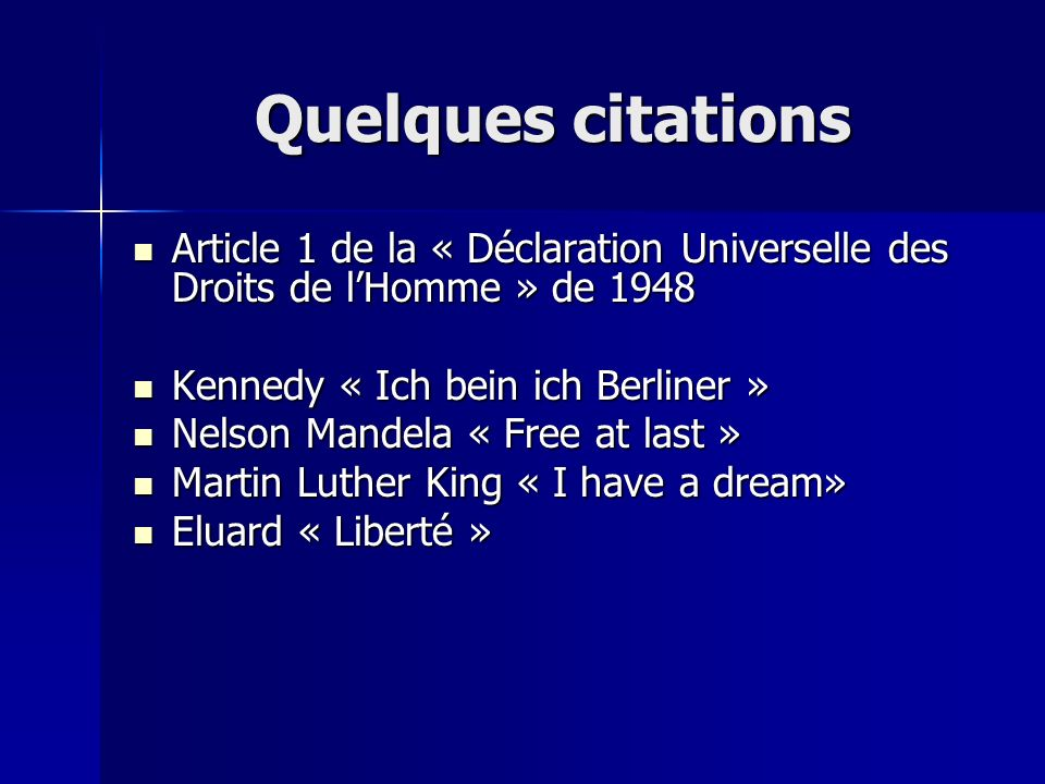 Quelques citations Article 1 de la « Déclaration Universelle des Droits de l'Homme » de 1948. Kennedy « Ich bein ich Berliner »