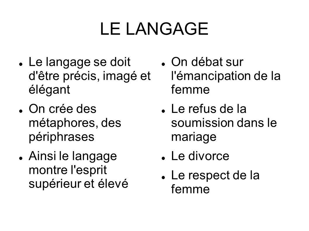 LE LANGAGE Le langage se doit d être précis, imagé et élégant