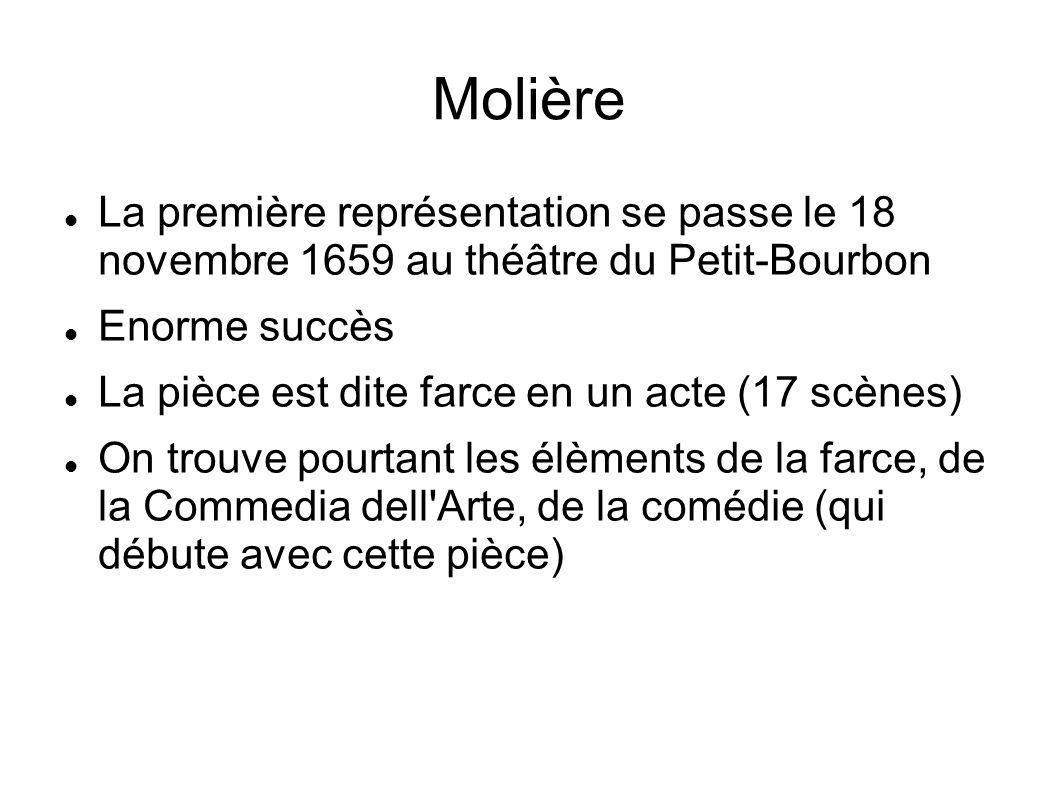 Molière La première représentation se passe le 18 novembre 1659 au théâtre du Petit-Bourbon. Enorme succès.