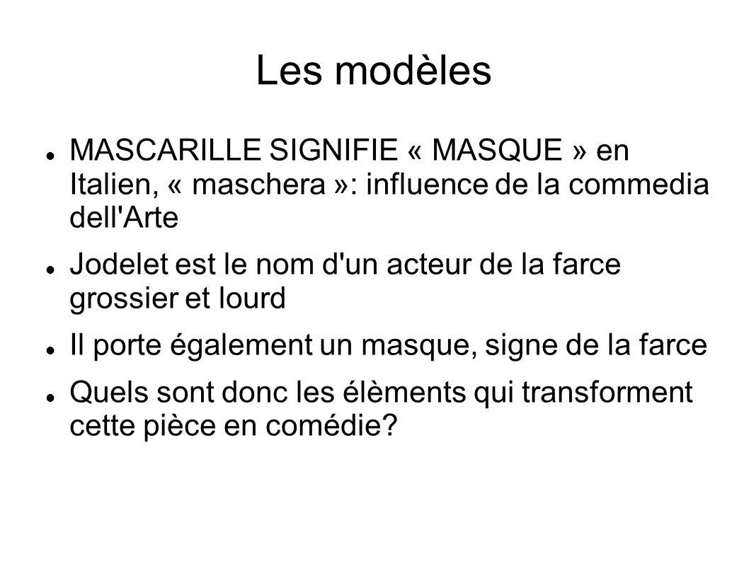 Les modèles MASCARILLE SIGNIFIE « MASQUE » en Italien, « maschera »: influence de la commedia dell Arte.