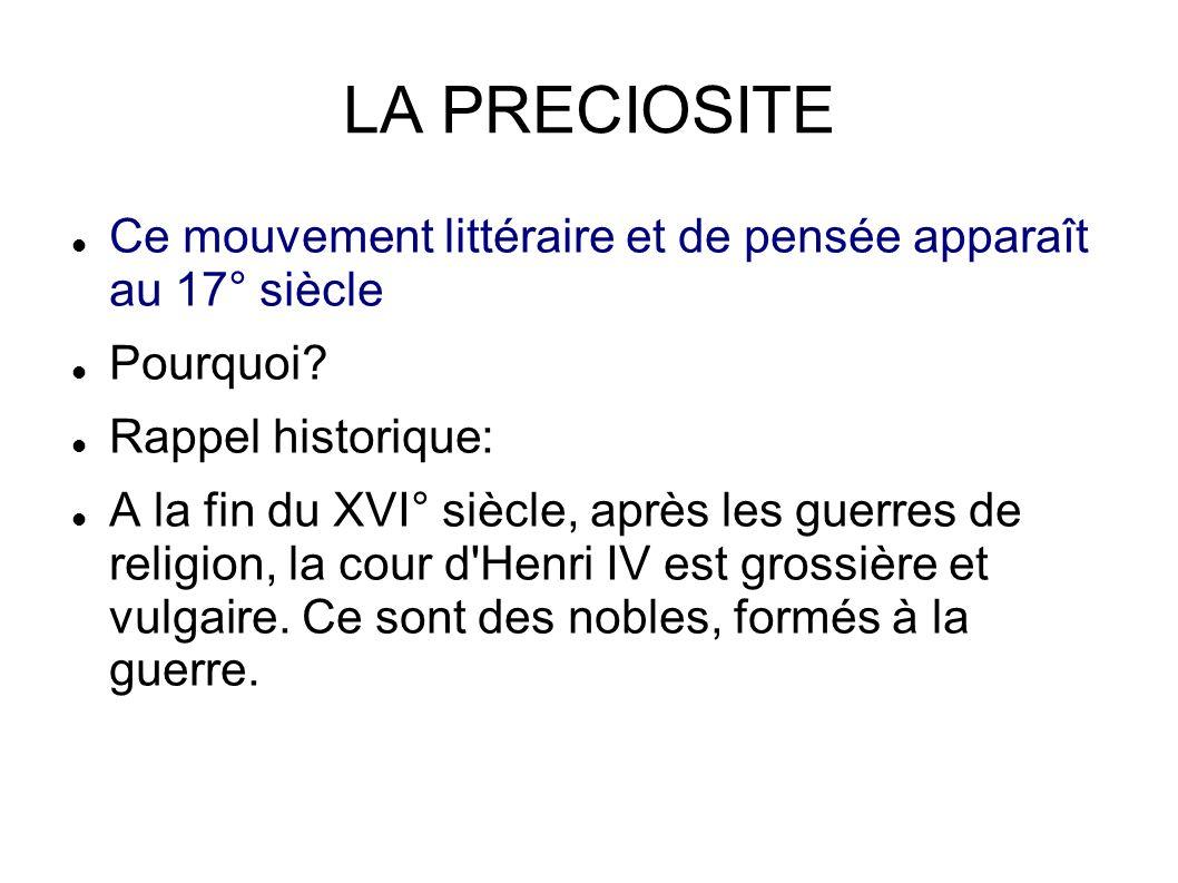 LA PRECIOSITE Ce mouvement littéraire et de pensée apparaît au 17° siècle. Pourquoi Rappel historique: