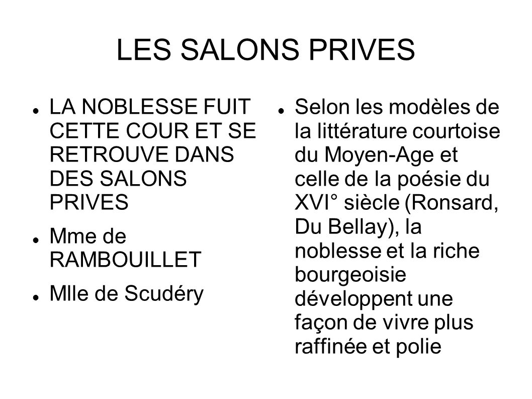 LES SALONS PRIVES LA NOBLESSE FUIT CETTE COUR ET SE RETROUVE DANS DES SALONS PRIVES. Mme de RAMBOUILLET.