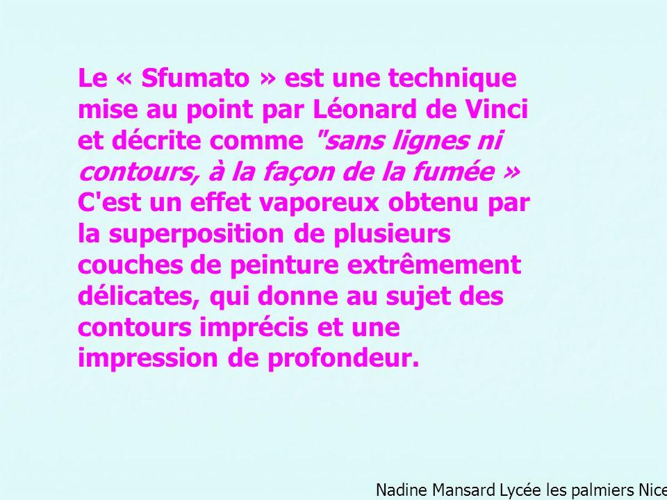 Le « Sfumato » est une technique mise au point par Léonard de Vinci et décrite comme sans lignes ni contours, à la façon de la fumée »