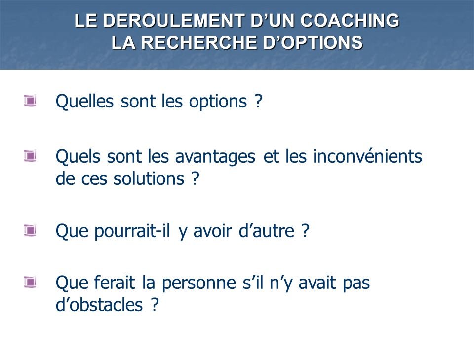 LE DEROULEMENT D'UN COACHING LA RECHERCHE D'OPTIONS