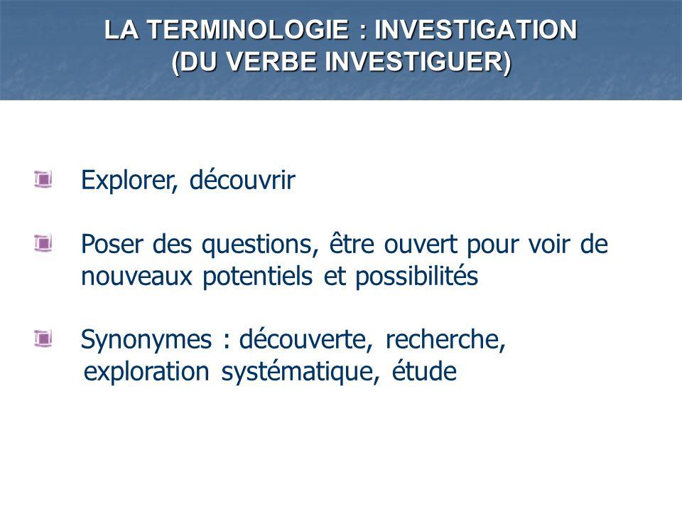LA TERMINOLOGIE : INVESTIGATION (DU VERBE INVESTIGUER)