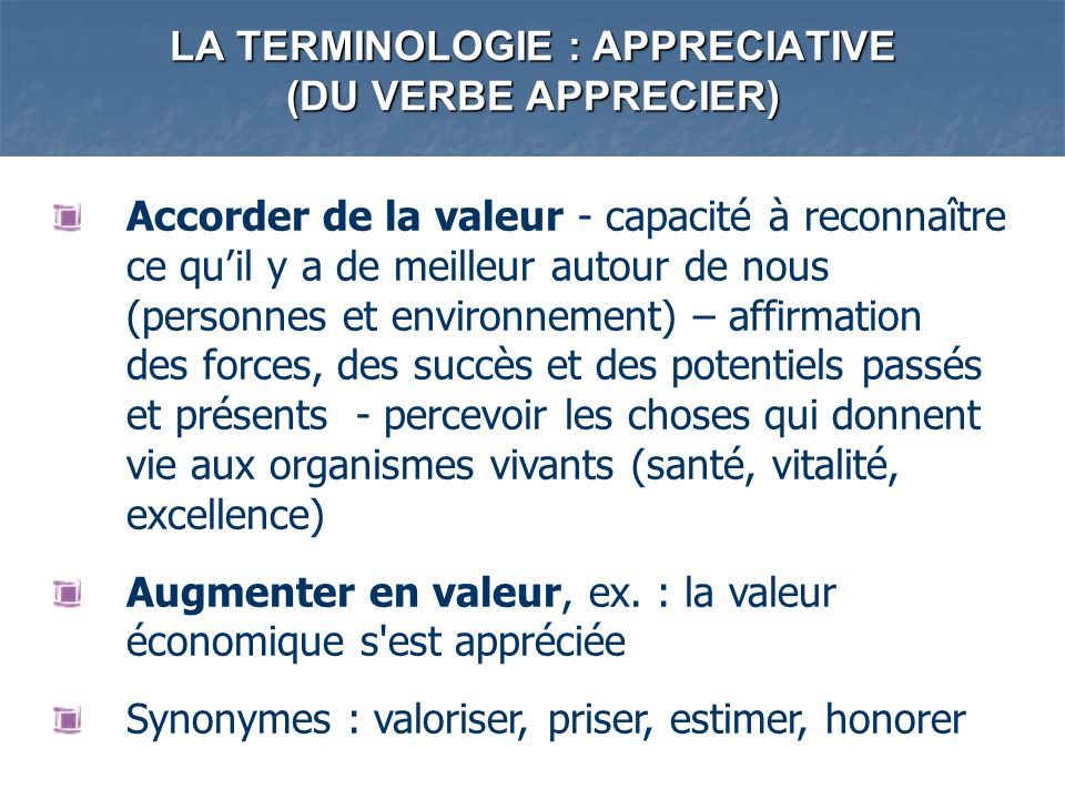 LA TERMINOLOGIE : APPRECIATIVE (DU VERBE APPRECIER)
