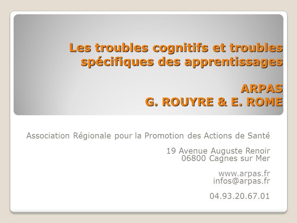 Les troubles cognitifs et troubles spécifiques des apprentissages ARPAS G. ROUYRE & E. ROME