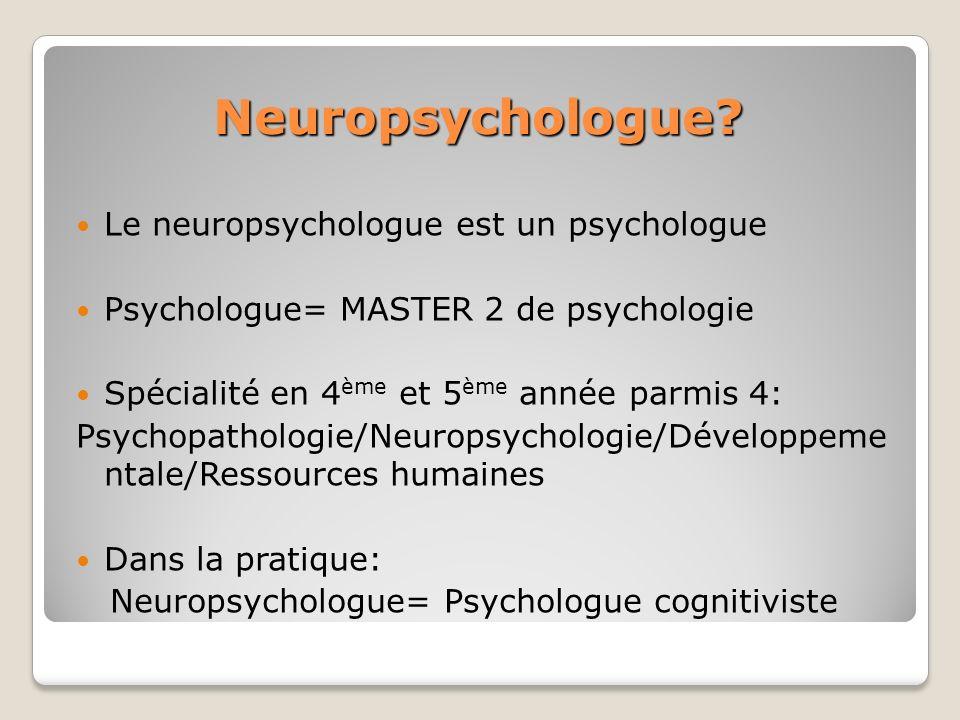 Neuropsychologue Le neuropsychologue est un psychologue