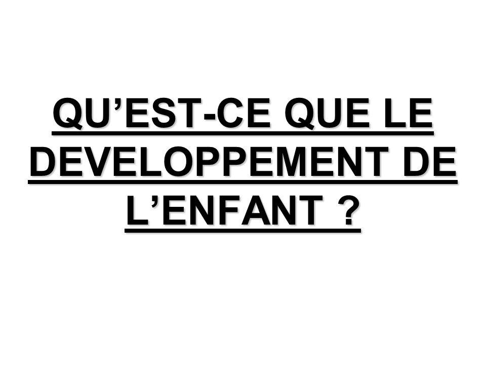 QU'EST-CE QUE LE DEVELOPPEMENT DE L'ENFANT