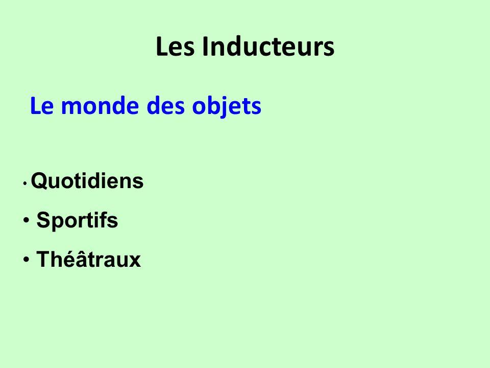 Les Inducteurs Le monde des objets Sportifs Théâtraux Quotidiens