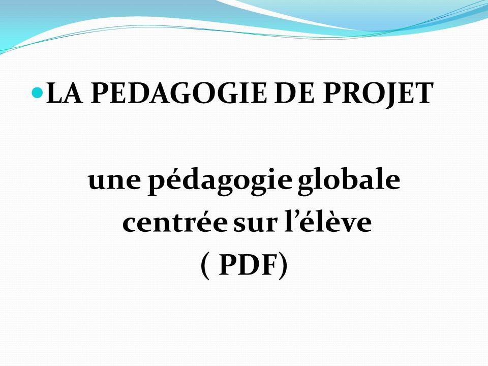LA PEDAGOGIE DE PROJET une pédagogie globale centrée sur l'élève ( PDF)