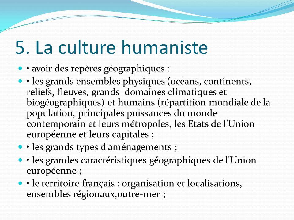 5. La culture humaniste • avoir des repères géographiques :