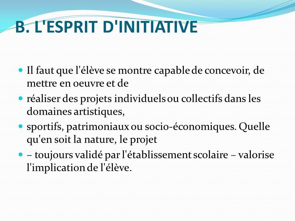 B. L ESPRIT D INITIATIVE Il faut que l élève se montre capable de concevoir, de mettre en oeuvre et de.