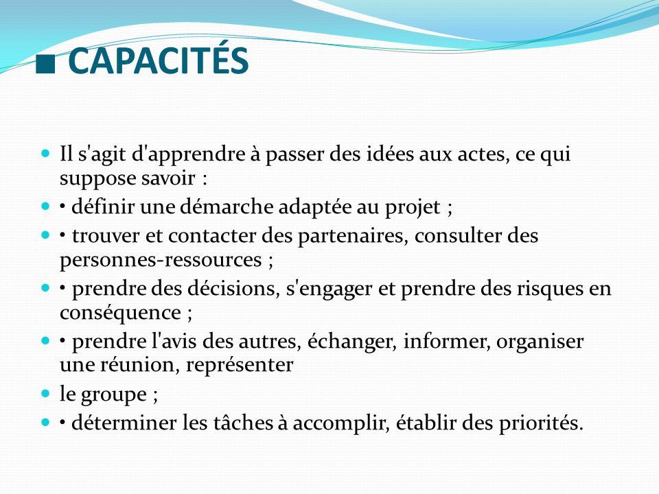 ■ CAPACITÉS Il s agit d apprendre à passer des idées aux actes, ce qui suppose savoir : • définir une démarche adaptée au projet ;