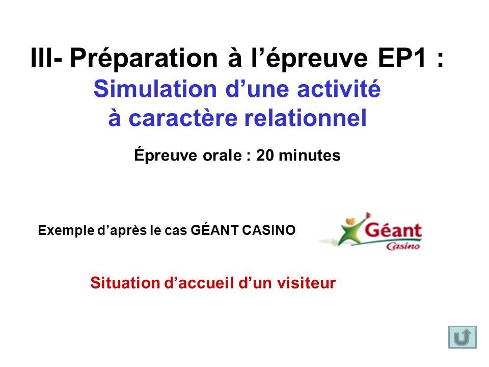 III- Préparation à l'épreuve EP1 : Simulation d'une activité à caractère relationnel Épreuve orale : 20 minutes