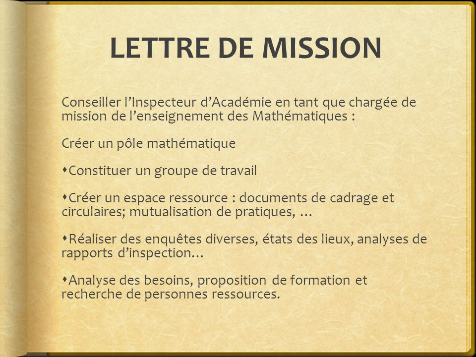 LETTRE DE MISSION Conseiller l'Inspecteur d'Académie en tant que chargée de mission de l'enseignement des Mathématiques :