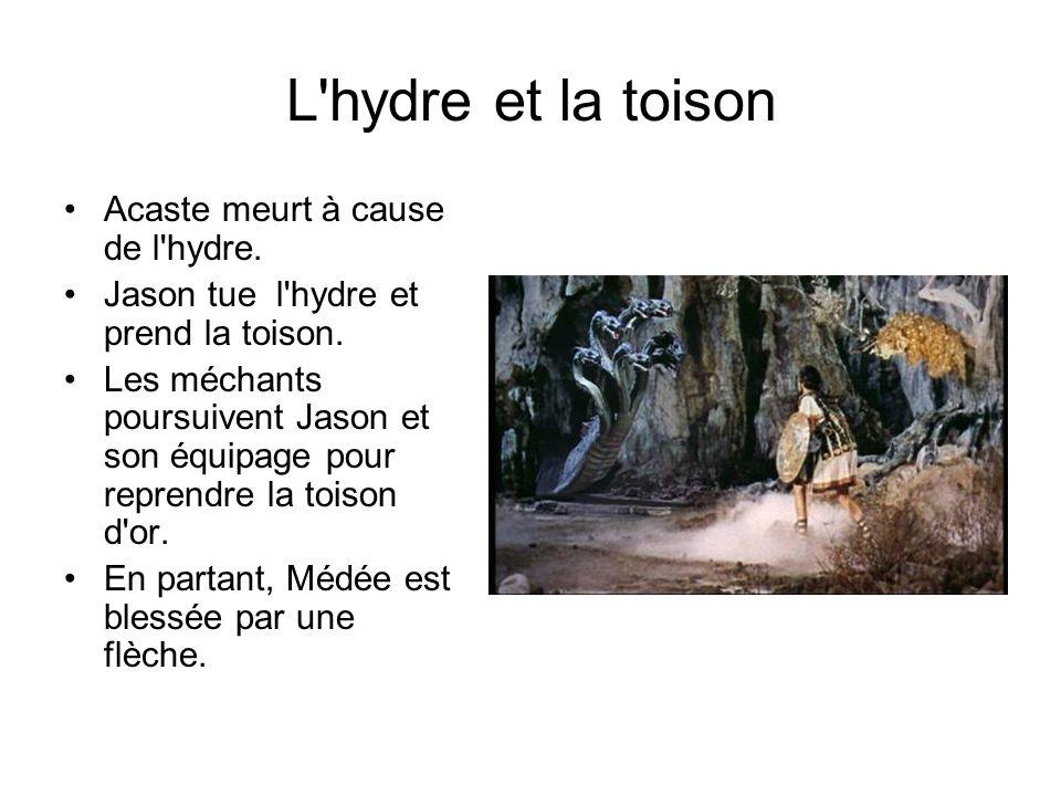 L hydre et la toison Acaste meurt à cause de l hydre.