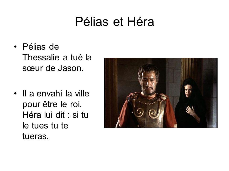 Pélias et Héra Pélias de Thessalie a tué la sœur de Jason.