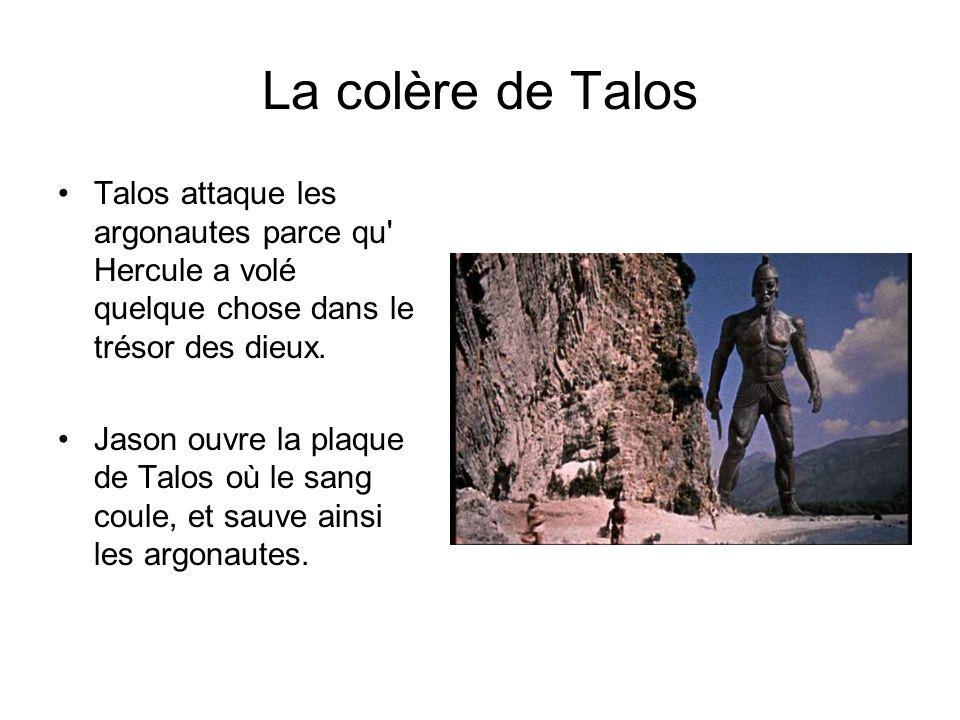 La colère de Talos Talos attaque les argonautes parce qu Hercule a volé quelque chose dans le trésor des dieux.