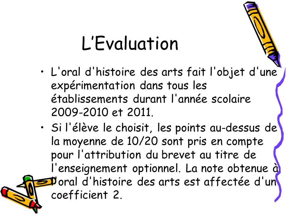 L'Evaluation L oral d histoire des arts fait l objet d une expérimentation dans tous les établissements durant l année scolaire 2009-2010 et 2011.