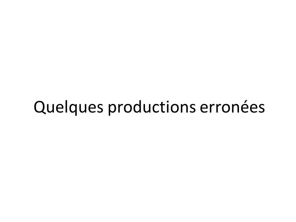 Quelques productions erronées