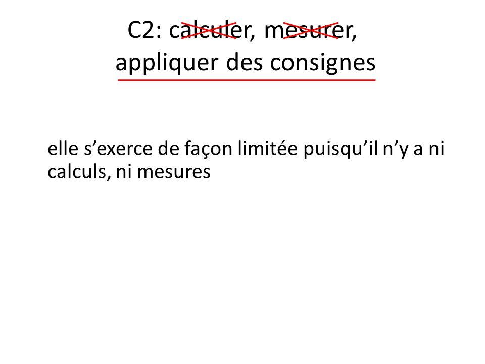 C2: calculer, mesurer, appliquer des consignes